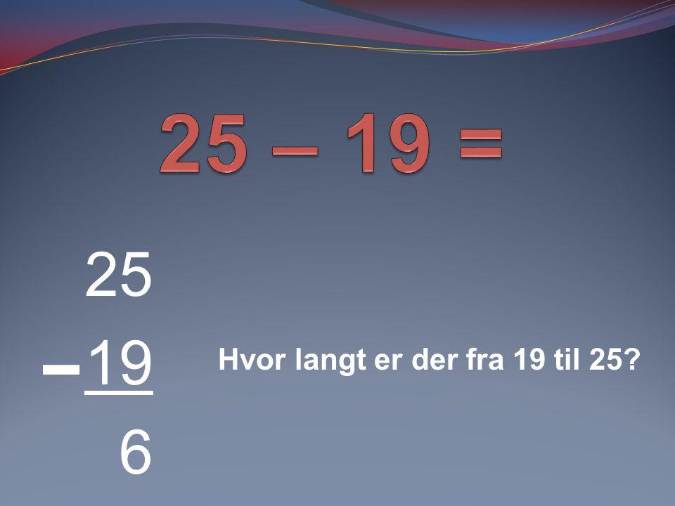 25 19 6 Hvor langt er der fra 19 til 25