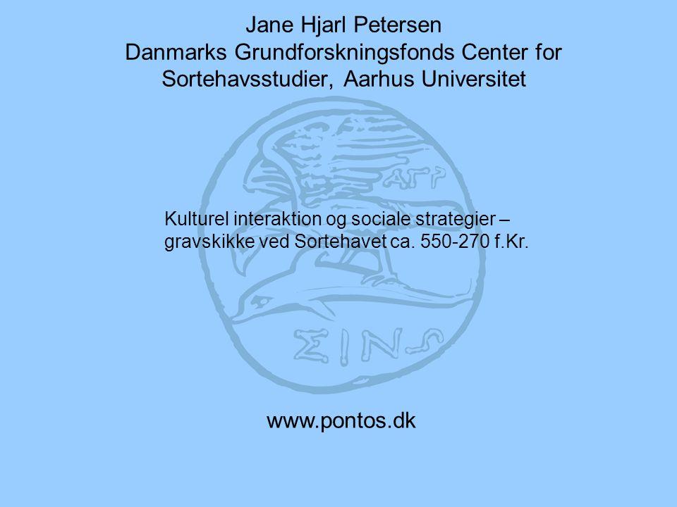 Jane Hjarl Petersen Danmarks Grundforskningsfonds Center for Sortehavsstudier, Aarhus Universitet www.pontos.dk Kulturel interaktion og sociale strategier – gravskikke ved Sortehavet ca.