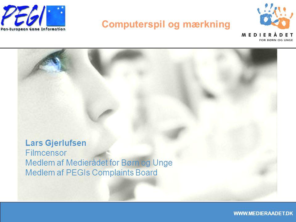 WWW.MEDIERAADET.DK Computerspil og mærkning Lars Gjerlufsen Filmcensor Medlem af Medierådet for Børn og Unge Medlem af PEGIs Complaints Board