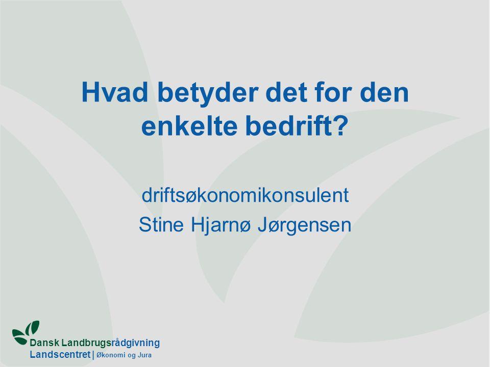 Dansk Landbrugsrådgivning Landscentret | Økonomi og Jura Hvad betyder det for den enkelte bedrift.