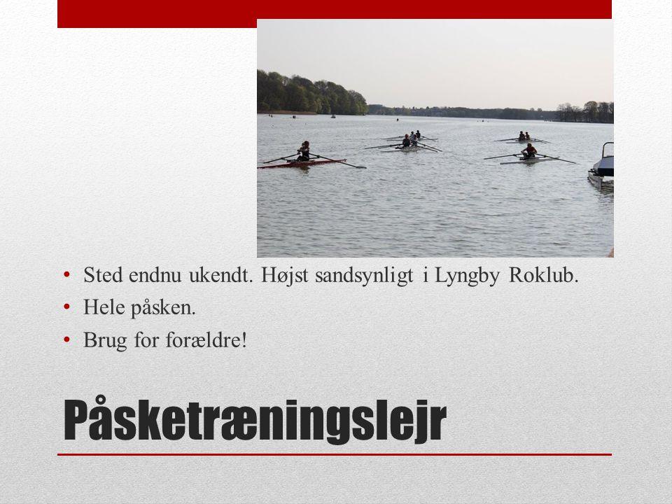 Påsketræningslejr Sted endnu ukendt. Højst sandsynligt i Lyngby Roklub.