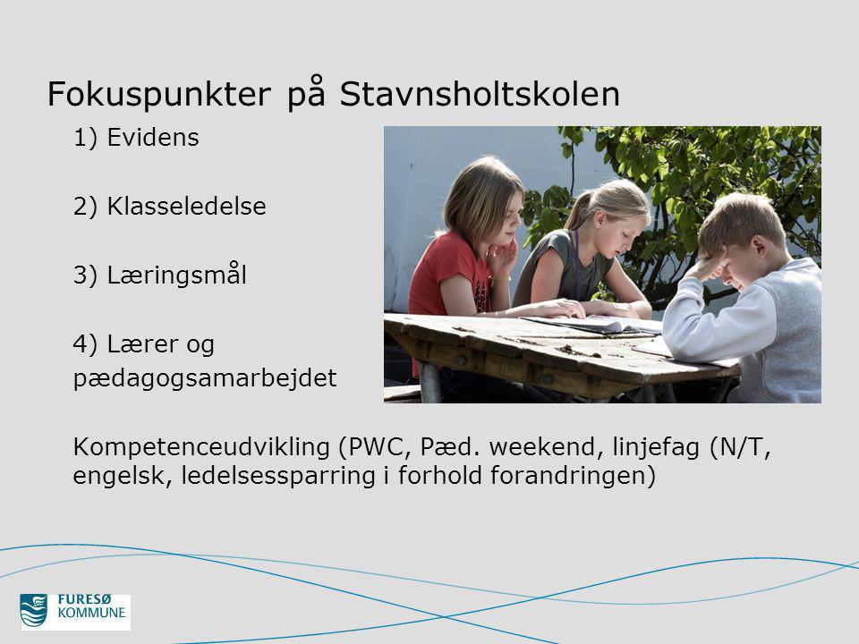 Fokuspunkter på Stavnsholtskolen 1) Evidens 2) Klasseledelse 3) Læringsmål 4) Lærer og pædagogsamarbejdet Kompetenceudvikling (PWC, Pæd.