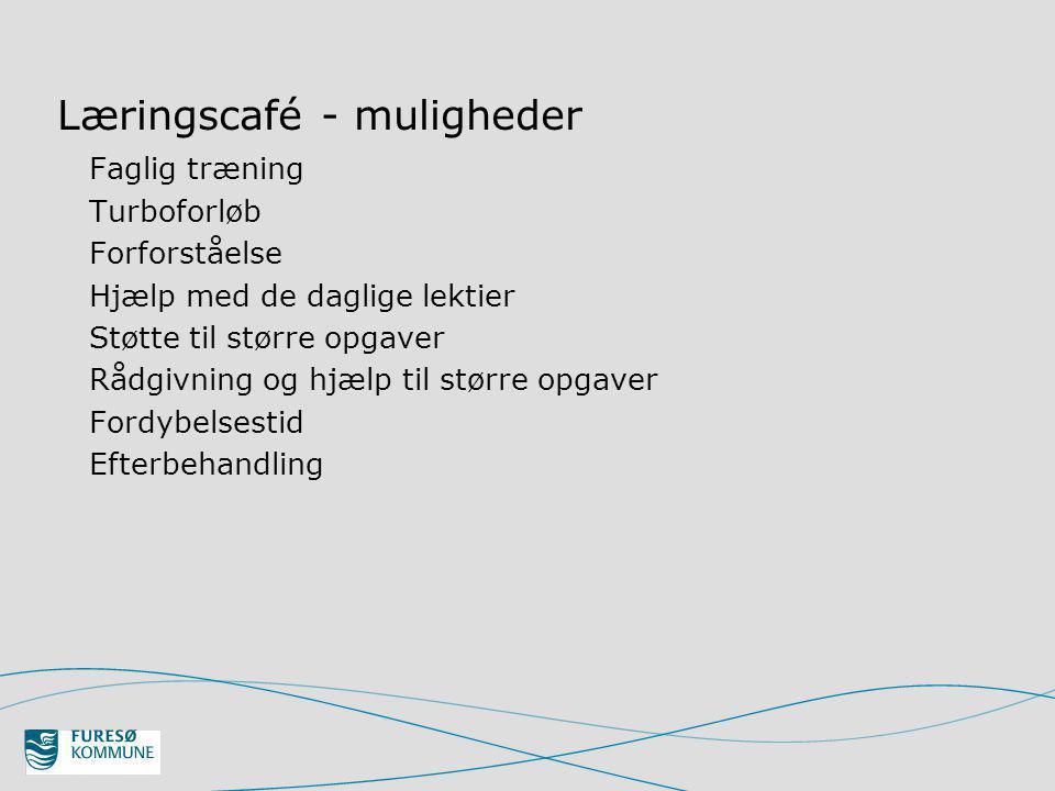 Læringscafé - muligheder Faglig træning Turboforløb Forforståelse Hjælp med de daglige lektier Støtte til større opgaver Rådgivning og hjælp til større opgaver Fordybelsestid Efterbehandling