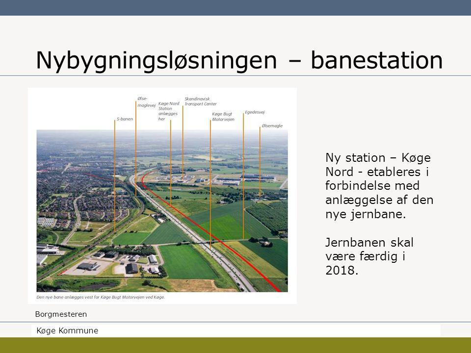 Borgmesteren Køge Kommune Nybygningsløsningen – banestation Køge Kommune Ny station – Køge Nord - etableres i forbindelse med anlæggelse af den nye jernbane.