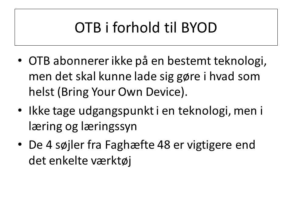 OTB i forhold til BYOD OTB abonnerer ikke på en bestemt teknologi, men det skal kunne lade sig gøre i hvad som helst (Bring Your Own Device).