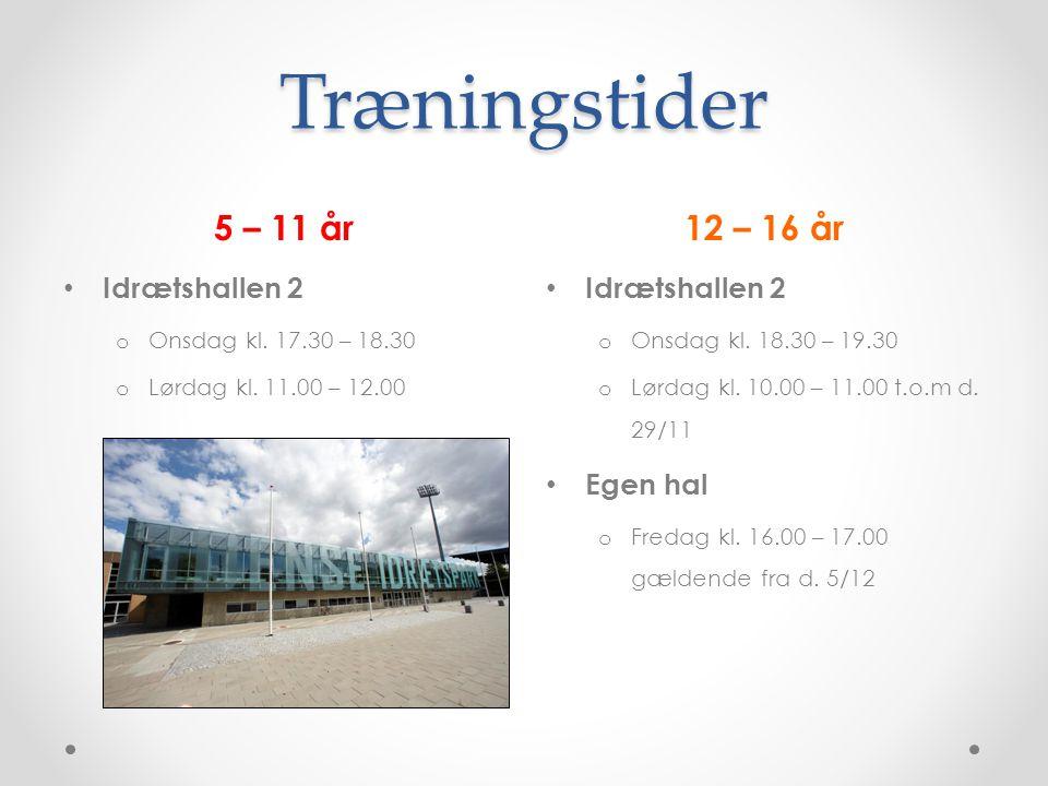 Træningstider 5 – 11 år12 – 16 år Idrætshallen 2 o Onsdag kl.