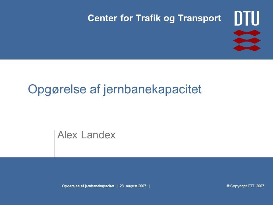© Copyright CTT 2007 Center for Trafik og Transport Opgørelse af jernbanekapacitet | 28.