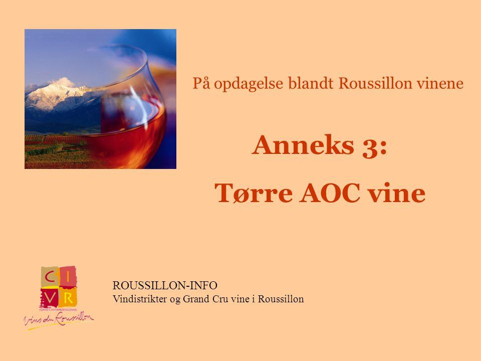 Anneks 3: Tørre AOC vine ROUSSILLON-INFO Vindistrikter og Grand Cru vine i Roussillon På opdagelse blandt Roussillon vinene