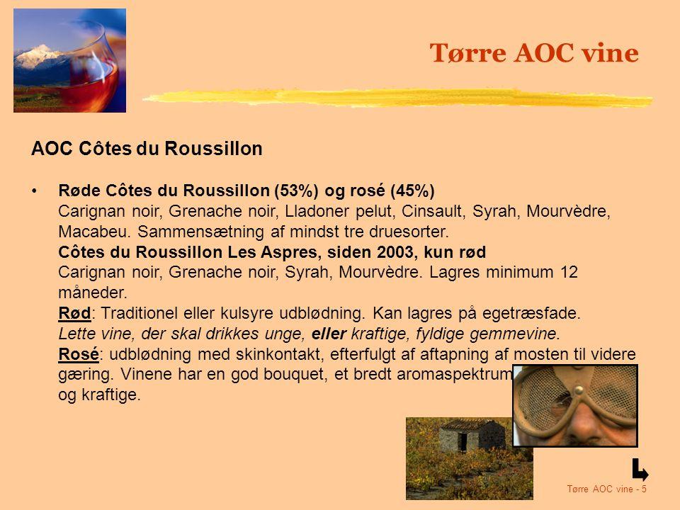 Tørre AOC vine - 5 Tørre AOC vine AOC Côtes du Roussillon Røde Côtes du Roussillon (53%) og rosé (45%) Carignan noir, Grenache noir, Lladoner pelut, Cinsault, Syrah, Mourvèdre, Macabeu.