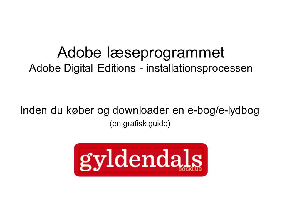Adobe læseprogrammet Adobe Digital Editions - installationsprocessen Inden du køber og downloader en e-bog/e-lydbog (en grafisk guide)