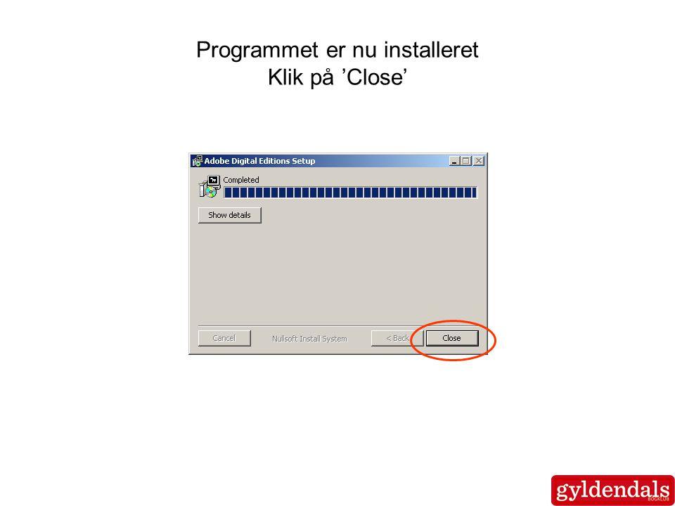 Programmet er nu installeret Klik på 'Close'