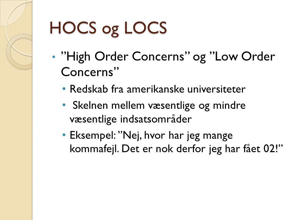 HOCS og LOCS High Order Concerns og Low Order Concerns Redskab fra amerikanske universiteter Skelnen mellem væsentlige og mindre væsentlige indsatsområder Eksempel: Nej, hvor har jeg mange kommafejl.