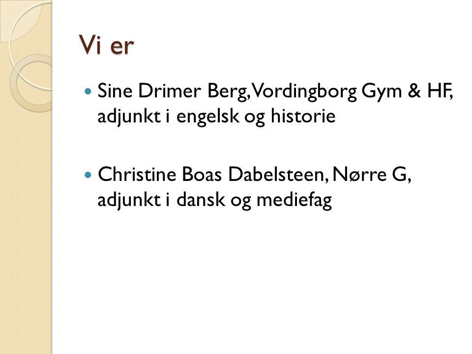 Vi er Sine Drimer Berg, Vordingborg Gym & HF, adjunkt i engelsk og historie Christine Boas Dabelsteen, Nørre G, adjunkt i dansk og mediefag