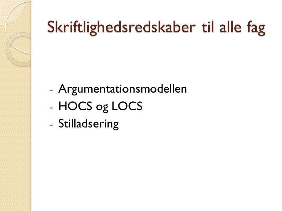 Skriftlighedsredskaber til alle fag - Argumentationsmodellen - HOCS og LOCS - Stilladsering