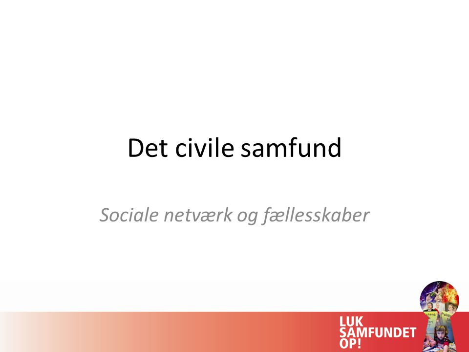 Det civile samfund Sociale netværk og fællesskaber