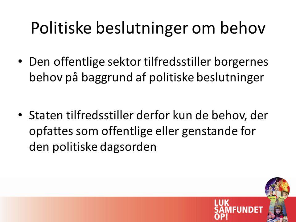 Politiske beslutninger om behov Den offentlige sektor tilfredsstiller borgernes behov på baggrund af politiske beslutninger Staten tilfredsstiller derfor kun de behov, der opfattes som offentlige eller genstande for den politiske dagsorden
