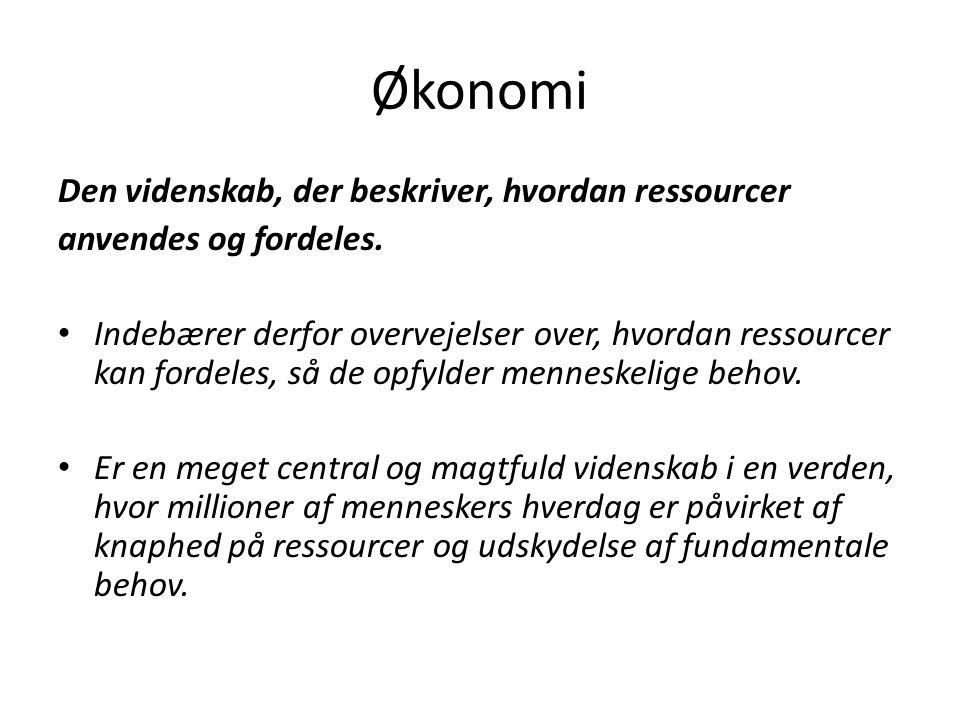 Økonomi Den videnskab, der beskriver, hvordan ressourcer anvendes og fordeles.
