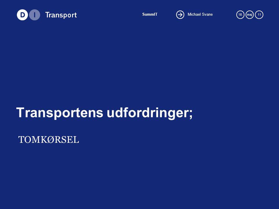 Michael Svane SummIT 18.maj 11 Transportens udfordringer; TOMKØRSEL