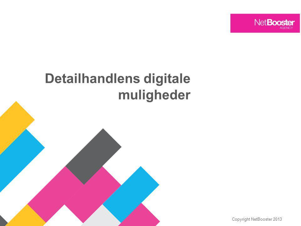 Copyright NetBooster 2013 Detailhandlens digitale muligheder