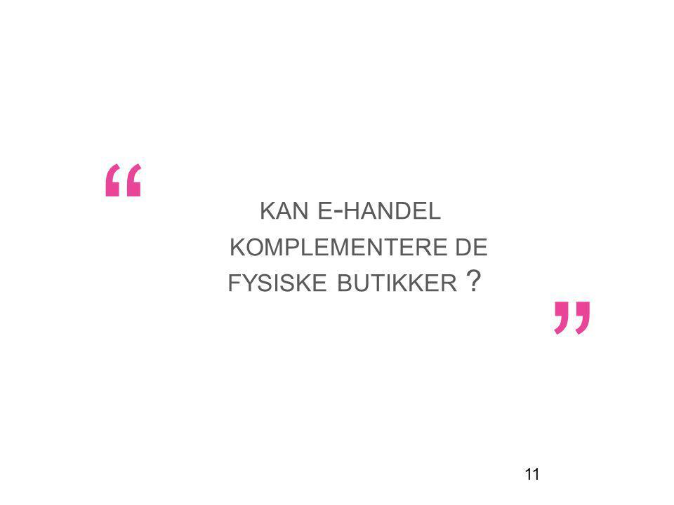 KAN E - HANDEL KOMPLEMENTERE DE FYSISKE BUTIKKER 11