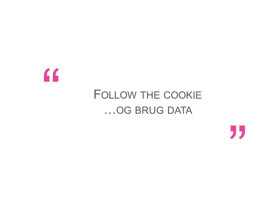 F OLLOW THE COOKIE … OG BRUG DATA