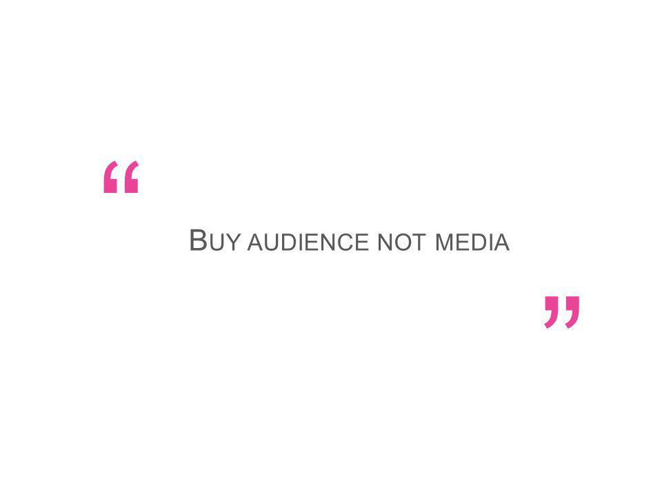 B UY AUDIENCE NOT MEDIA