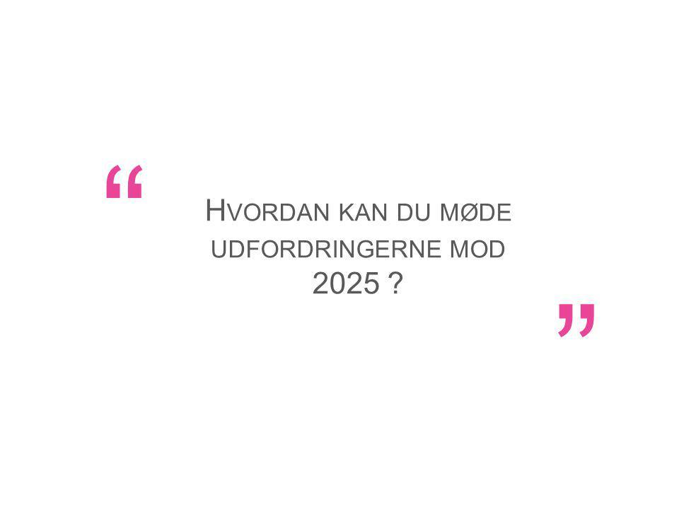 H VORDAN KAN DU MØDE UDFORDRINGERNE MOD 2025