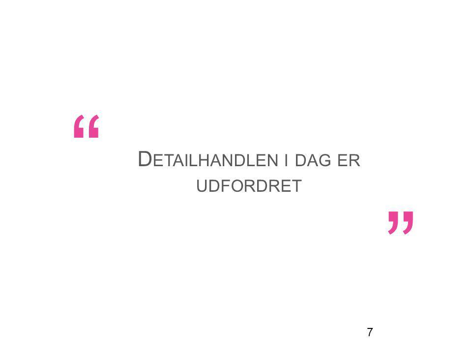 D ETAILHANDLEN I DAG ER UDFORDRET 7