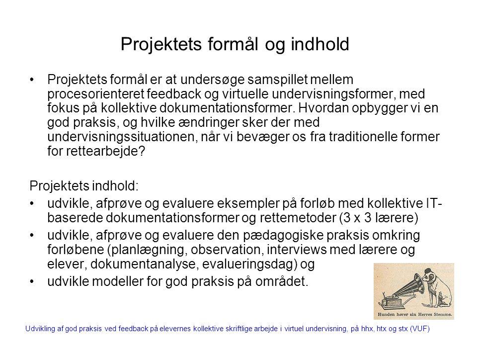 Projektets formål og indhold Projektets formål er at undersøge samspillet mellem procesorienteret feedback og virtuelle undervisningsformer, med fokus på kollektive dokumentationsformer.