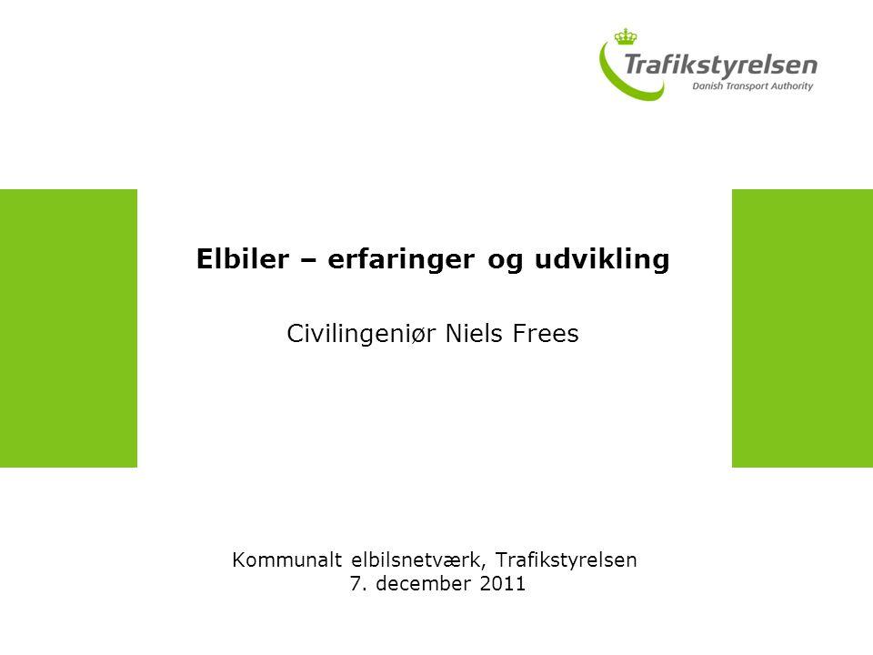 Elbiler – erfaringer og udvikling Civilingeniør Niels Frees Kommunalt elbilsnetværk, Trafikstyrelsen 7.