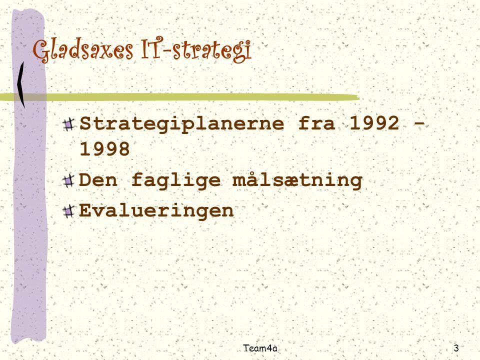 Team4a3 Gladsaxes IT-strategi Strategiplanerne fra 1992 - 1998 Den faglige målsætning Evalueringen
