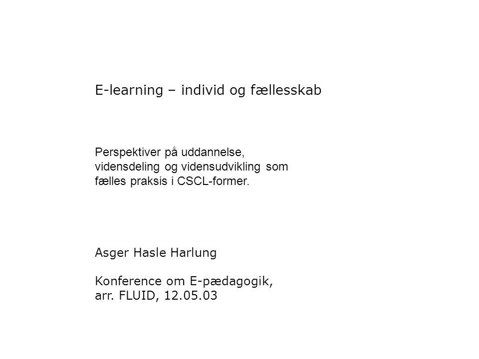 E-learning – individ og fællesskab Perspektiver på uddannelse, vidensdeling og vidensudvikling som fælles praksis i CSCL-former.