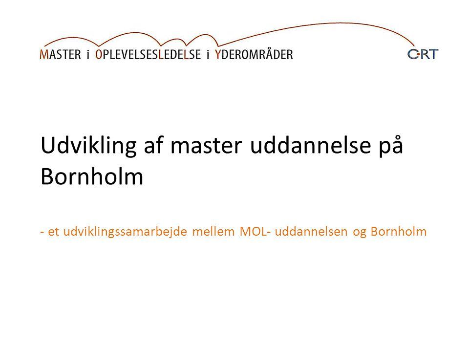 Udvikling af master uddannelse på Bornholm - et udviklingssamarbejde mellem MOL- uddannelsen og Bornholm