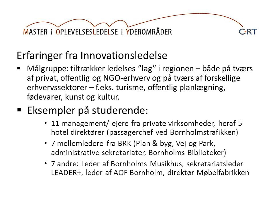 Erfaringer fra Innovationsledelse  Målgruppe: tiltrækker ledelses lag i regionen – både på tværs af privat, offentlig og NGO-erhverv og på tværs af forskellige erhvervssektorer – f.eks.