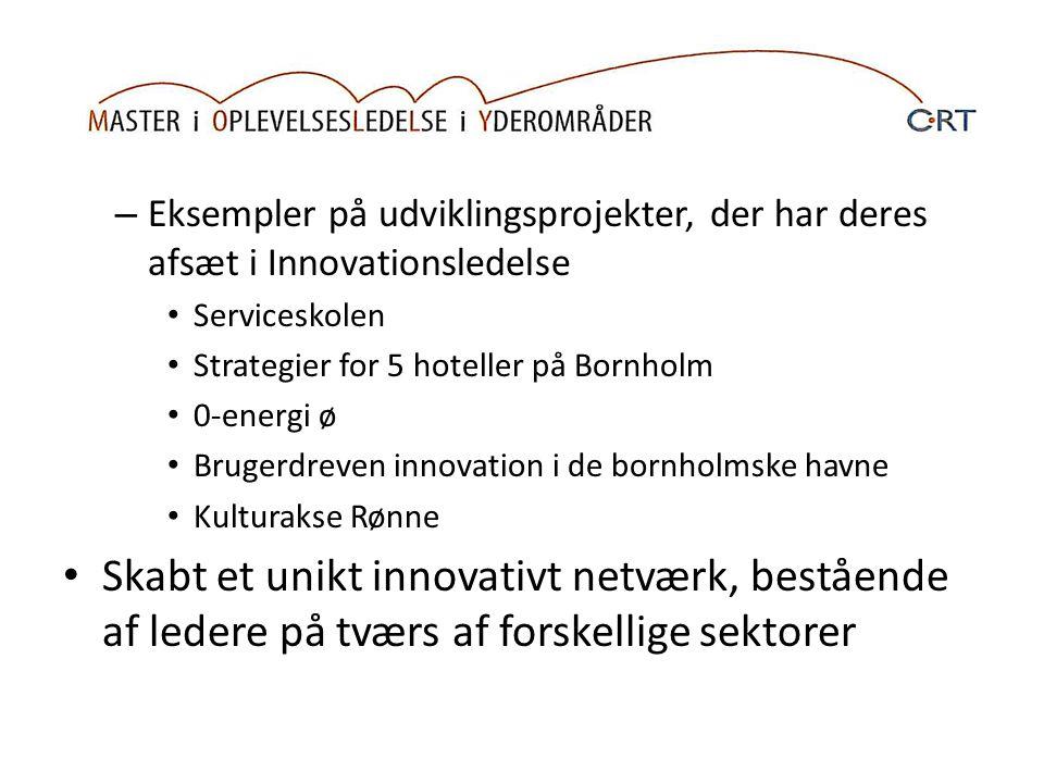 – Eksempler på udviklingsprojekter, der har deres afsæt i Innovationsledelse Serviceskolen Strategier for 5 hoteller på Bornholm 0-energi ø Brugerdreven innovation i de bornholmske havne Kulturakse Rønne Skabt et unikt innovativt netværk, bestående af ledere på tværs af forskellige sektorer
