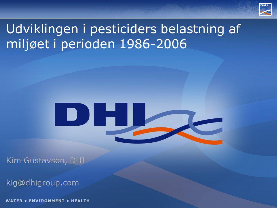 Udviklingen i pesticiders belastning af miljøet i perioden 1986-2006 Kim Gustavson, DHI kig@dhigroup.com