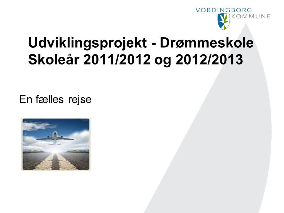 Udviklingsprojekt - Drømmeskole Skoleår 2011/2012 og 2012/2013 En fælles rejse