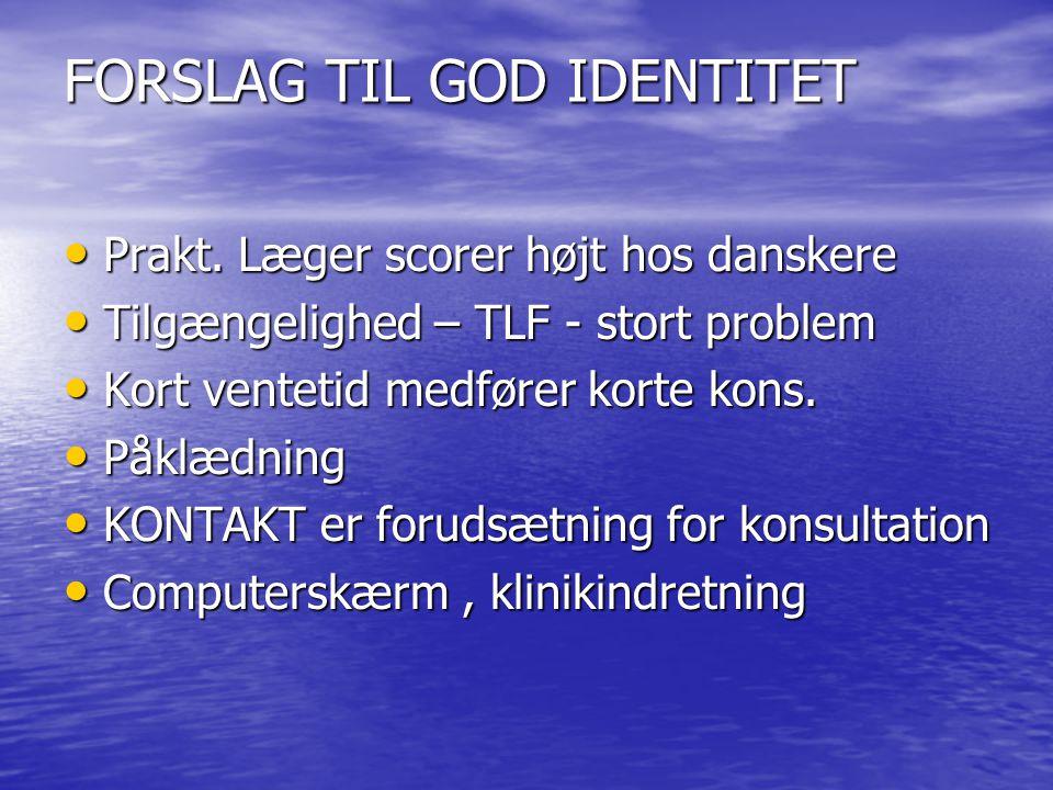FORSLAG TIL GOD IDENTITET Prakt. Læger scorer højt hos danskere Prakt.