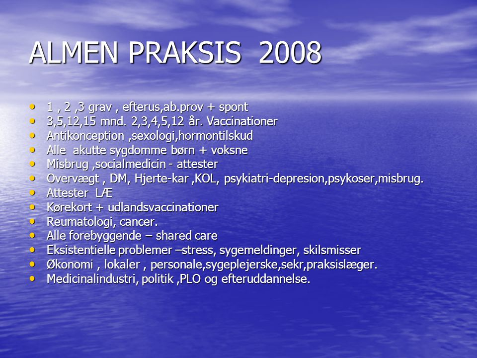 ALMEN PRAKSIS 2008 1, 2,3 grav, efterus,ab.prov + spont 1, 2,3 grav, efterus,ab.prov + spont 3,5,12,15 mnd.