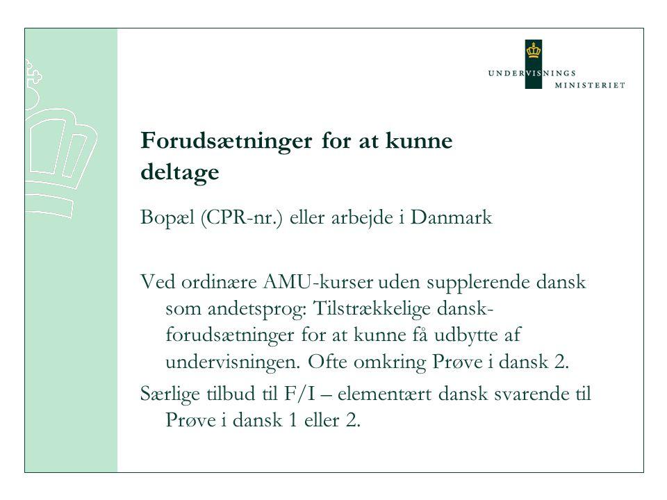 Forudsætninger for at kunne deltage Bopæl (CPR-nr.) eller arbejde i Danmark Ved ordinære AMU-kurser uden supplerende dansk som andetsprog: Tilstrækkelige dansk- forudsætninger for at kunne få udbytte af undervisningen.