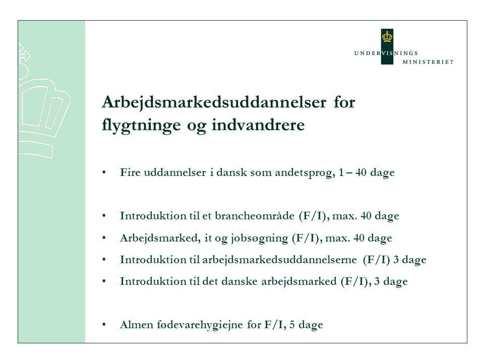 Arbejdsmarkedsuddannelser for flygtninge og indvandrere Fire uddannelser i dansk som andetsprog, 1 – 40 dage Introduktion til et brancheområde (F/I), max.