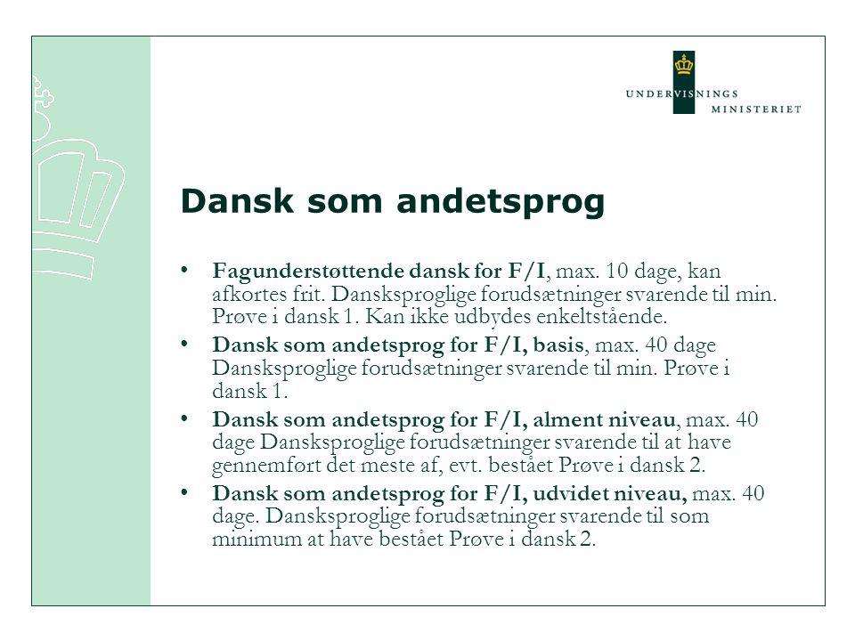 Dansk som andetsprog Fagunderstøttende dansk for F/I, max.