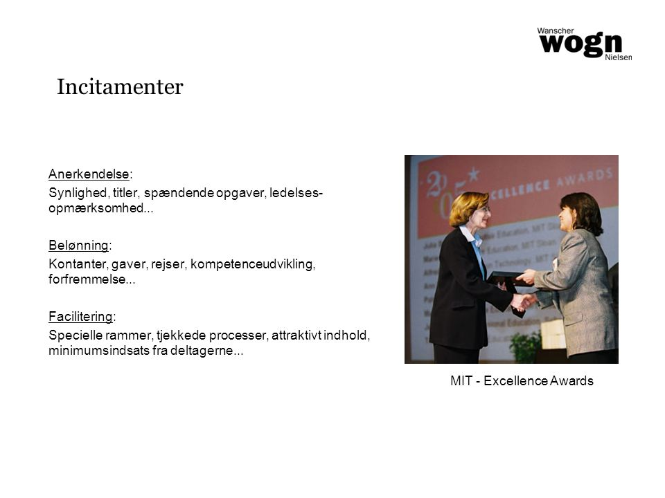 Incitamenter Anerkendelse: Synlighed, titler, spændende opgaver, ledelses- opmærksomhed...