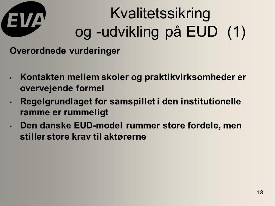 18 Kvalitetssikring og -udvikling på EUD (1) Overordnede vurderinger Kontakten mellem skoler og praktikvirksomheder er overvejende formel Regelgrundlaget for samspillet i den institutionelle ramme er rummeligt Den danske EUD-model rummer store fordele, men stiller store krav til aktørerne