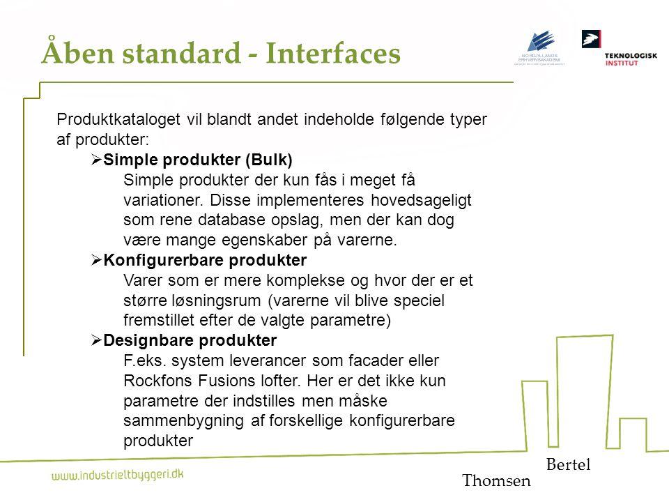 11 Åben standard - Interfaces Bertel Thomsen Produktkataloget vil blandt andet indeholde følgende typer af produkter:  Simple produkter (Bulk) Simple produkter der kun fås i meget få variationer.