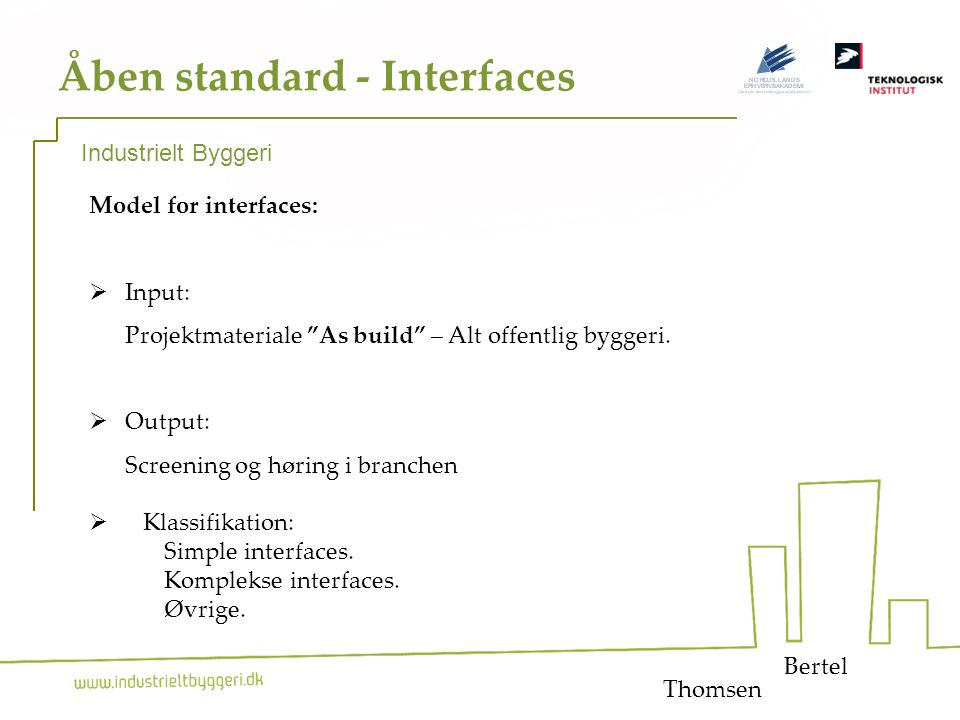 17 Åben standard - Interfaces Bertel Industrielt Byggeri Model for interfaces:  Input: Projektmateriale As build – Alt offentlig byggeri.