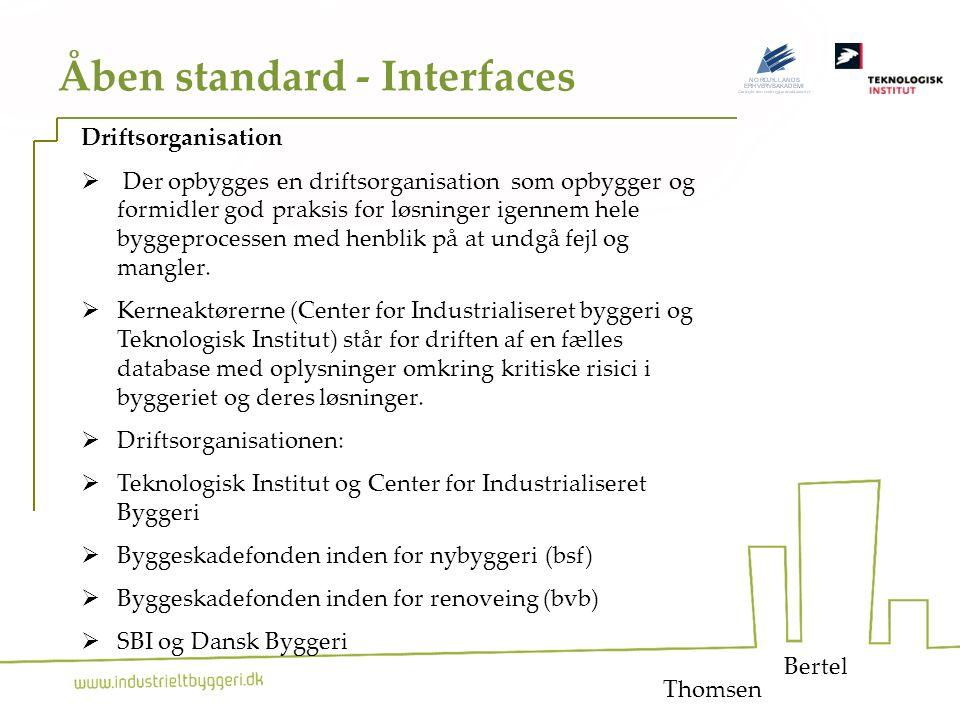 19 Åben standard - Interfaces Bertel Driftsorganisation  Der opbygges en driftsorganisation som opbygger og formidler god praksis for løsninger igennem hele byggeprocessen med henblik på at undgå fejl og mangler.