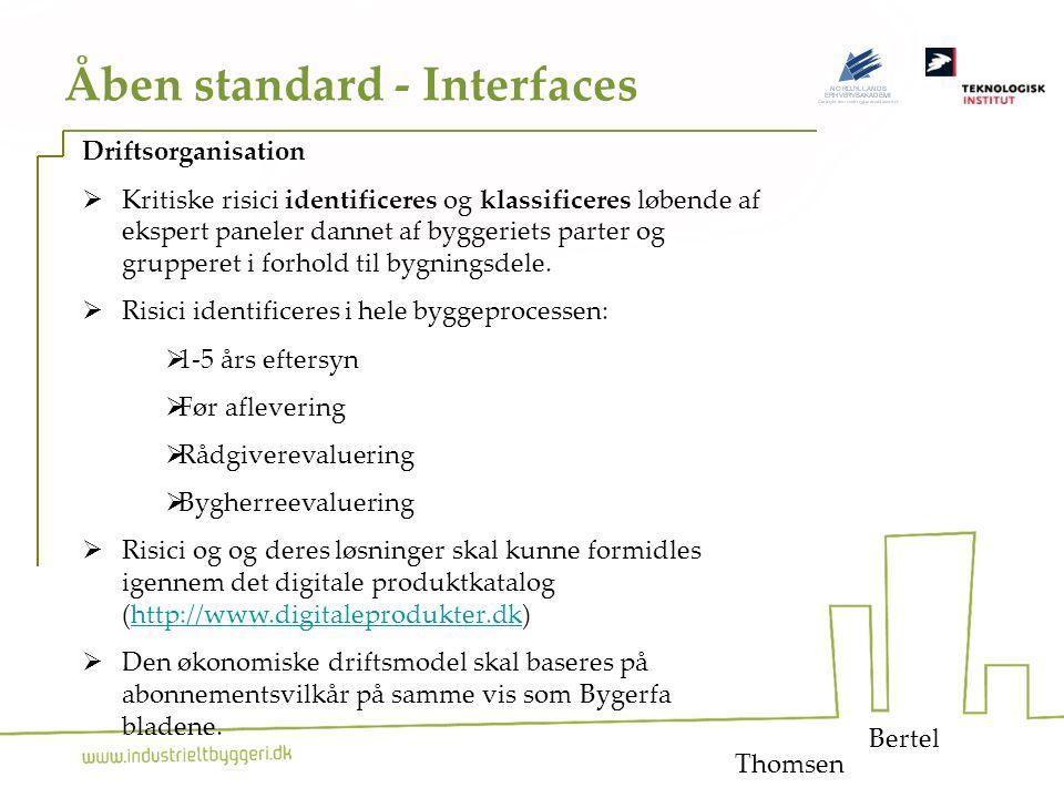 20 Åben standard - Interfaces Bertel Driftsorganisation  Kritiske risici identificeres og klassificeres løbende af ekspert paneler dannet af byggeriets parter og grupperet i forhold til bygningsdele.