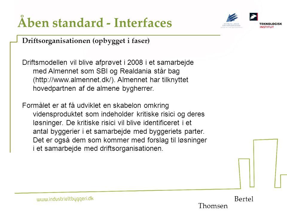 22 Åben standard - Interfaces Bertel Driftsorganisationen (opbygget i faser) Driftsmodellen vil blive afprøvet i 2008 i et samarbejde med Almennet som SBI og Realdania står bag (http://www.almennet.dk/).