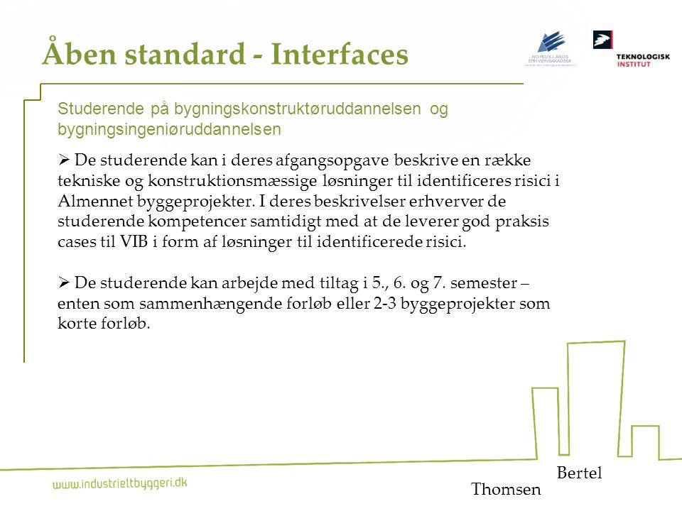 25 Åben standard - Interfaces  De studerende kan i deres afgangsopgave beskrive en række tekniske og konstruktionsmæssige løsninger til identificeres risici i Almennet byggeprojekter.